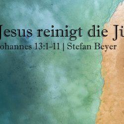 Johannes 13:1-11 – Jesus reinigt seine Jünger