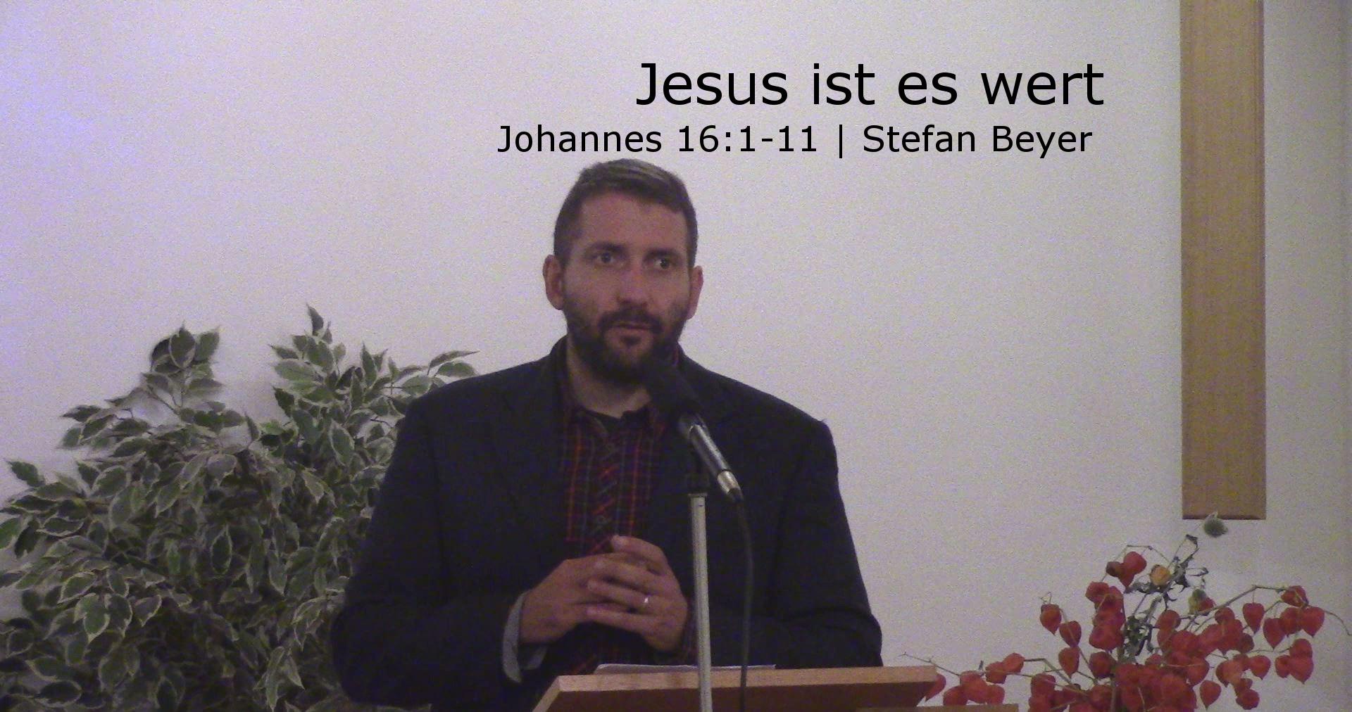Johannes 16:1-11 – Jesus ist es wert, die Kosten der Nachfolge zu tragen