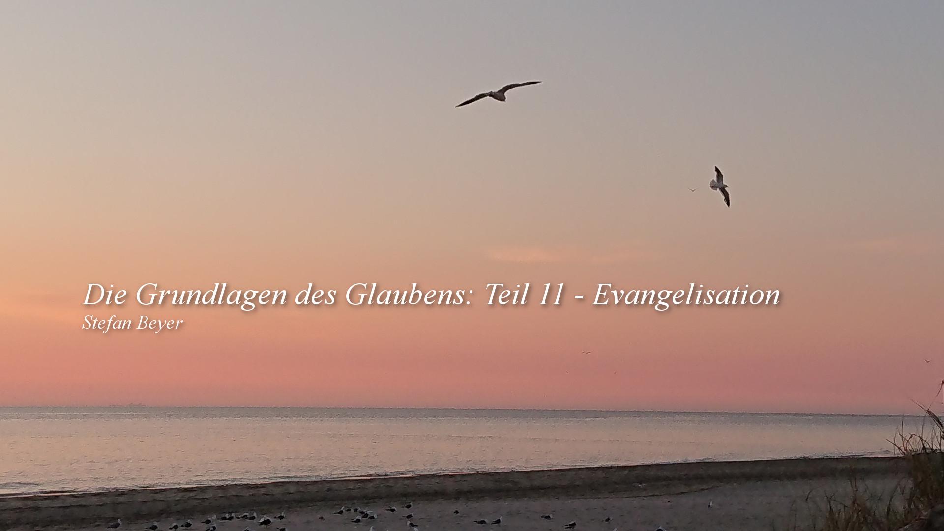 Die Grundlagen des Glaubens: Teil 11 – Evangelisation