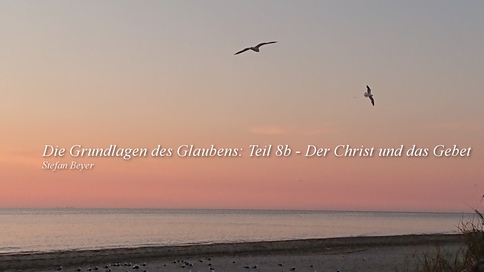 Die Grundlagen des Glaubens: Teil 8b – Der Christ und das Gebet